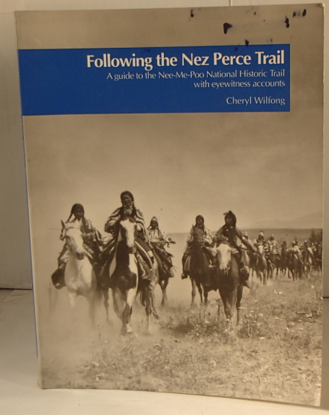 Following the Nez Perce Trail a guide to the Nee-Me-Poo National Historic Trail with eyewitness accounts